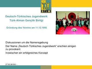 Deutsch-Türkisches Jugendwerk Türk-Alman Gen ç lik Birli ğ i