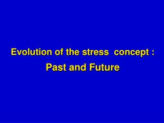 Evolution of the stress  concept : Past and Future