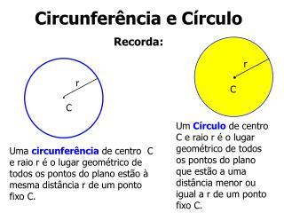 Circunferência e Círculo Recorda:
