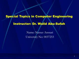 Special Topics in Computer Engineering Instructor: Dr. Walid Abu-Sufah