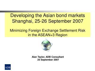 Alan Taylor, ADB Consultant 25 September 2007