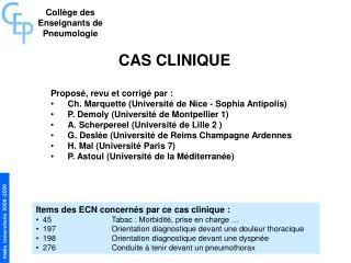 CAS CLINIQUE Proposé, revu et corrigé par : Ch. Marquette (Université de Nice - Sophia Antipolis)