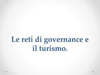 Le reti di  governance  e il turismo.