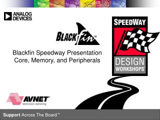 Blackfin Speedway Presentation Core, Memory, and Peripherals