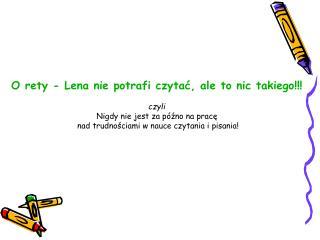 O rety - Lena nie potrafi czytać, ale to nic takiego!!! czyli Nigdy nie jest za późno na pracę