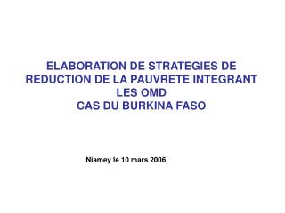 ELABORATION DE STRATEGIES DE REDUCTION DE LA PAUVRETE INTEGRANT LES OMD CAS DU BURKINA FASO