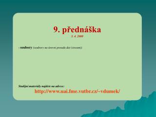 9. přednáška 3. 4. 2008 -  soubory  (soubory na úrovni proudu dat (stream))