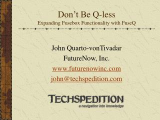 Don't Be Q-less Expanding Fusebox Functionality with FuseQ