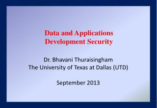 Dr. Bhavani Thuraisingham The University of Texas at Dallas (UTD) September 2013