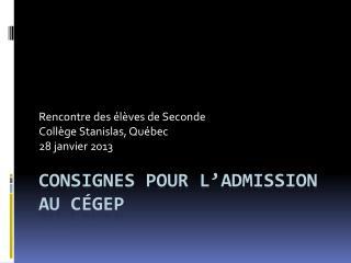 CONSIGNES pour l'admission au  CégeP