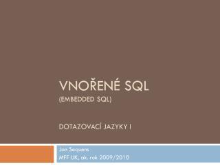 Vnořené SQL ( embedded  SQL) Dotazovací jazyky I