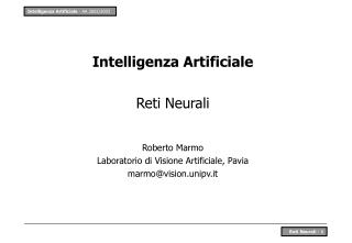 Intelligenza Artificiale Reti Neurali Roberto Marmo Laboratorio di Visione Artificiale, Pavia