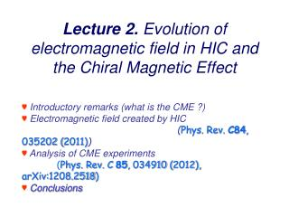 ♥  Introductory remarks (what is the CME ?) ♥  E lectromagnetic field created by HIC