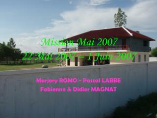 Mission Mai 2007 22 Mai 2007 � 1 Juin 2007