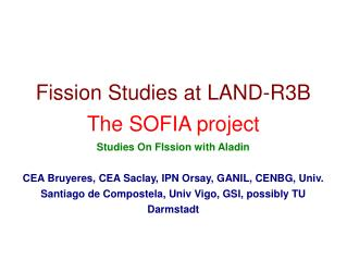 Fission Studies at LAND-R3B The SOFIA project Studies On FIssion with Aladin