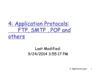 4: Application Protocols:  	FTP, SMTP , POP and others