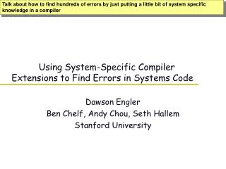 Using System-Specific Compiler       Extensions to Find Errors in Systems Code