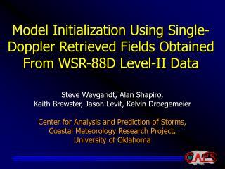 Model Initialization Using Single-Doppler Retrieved Fields Obtained From WSR-88D Level-II Data