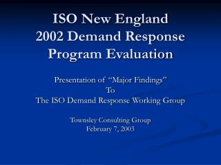 ISO New England  2002 Demand Response Program Evaluation