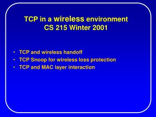 TCP in a  wireless  environment CS 215 Winter 2001