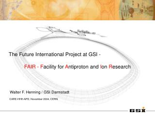 The Future International Project at GSI -  FAIR - F acility for  A ntiproton and  I on  R esearch