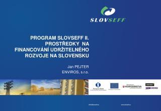 PROGRAM SLOVSEFF II.  PROST Ř EDKY  NA  FINANCOV Á N Í  UDRŽ I TE L NÉHO ROZVOJ E  NA SLOVENSKU