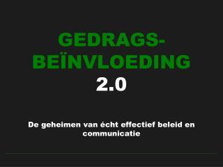 GEDRAGS-BEÏNVLOEDING  2.0 De geheimen van écht effectief beleid en communicatie