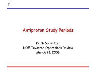 Antiproton Study Periods