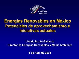 Energías Renovables en México  Potenciales de aprovechamiento e iniciativas actuales