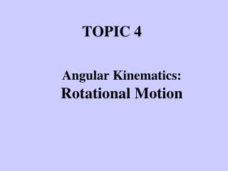 Angular Kinematics: Rotational Motion