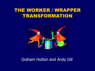 THE WORKER / WRAPPER TRANSFORMATION