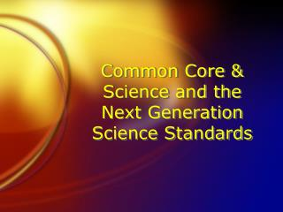 Common Core & Science and the Next Generation Science Standards