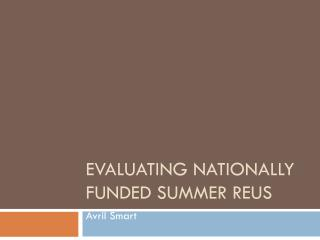 Evaluating Nationally Funded Summer REUs