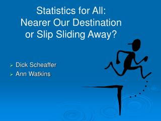 Statistics for All:  Nearer Our Destination  or Slip Sliding Away?