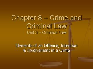 Chapter 8 – Crime and Criminal Law Unit 3 – Criminal Law