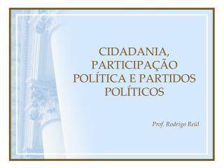 CIDADANIA, PARTICIPAÇÃO POLÍTICA E PARTIDOS POLÍTICOS