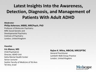 Moderator  Philip Asherson, MBBS, MRCPsych, PhD Professor of Molecular Psychiatry