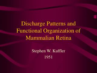 Discharge Patterns and Functional Organization of Mammalian Retina