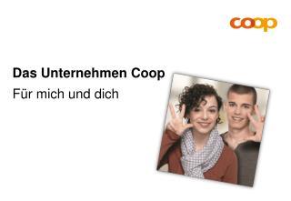 Das Unternehmen Coop  F ür mich und dich