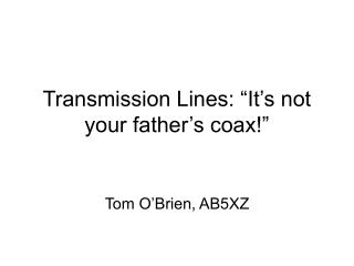 """Transmission Lines: """"It's not your father's coax!"""""""