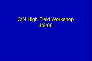 CfN High Field Workshop 4/9/08