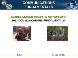 SEABEE COMBAT WARFARE NCR SPECIFIC  105 - COMMUNICATIONS FUNDAMENTALS