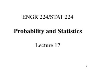 ENGR 224/STAT 224  Probability and Statistics Lecture 17