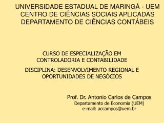 Prof. Dr. Antonio Carlos de Campos Departamento de Economia (UEM) e-mail: accampos@uem.br