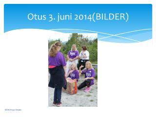 Otus 3. juni 2014(BILDER)