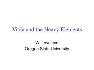 Viola and the Heavy Elements