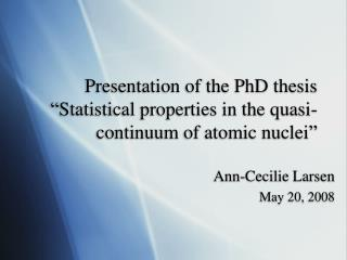 "Presentation of the PhD thesis ""Statistical properties in the quasi-continuum of atomic nuclei"""