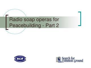 Radio soap operas for Peacebuilding - Part 2