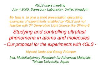 My task is  to give a short presentation describing examples of experiments enabled by 4GLS and not feasible with 3rd Ge