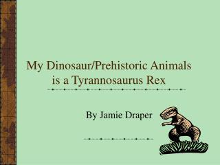 My Dinosaur/Prehistoric Animals is a Tyrannosaurus Rex